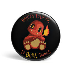 Geek Pin Voices Told me to Burn Things