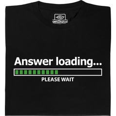 Answer Loading T-Shirt