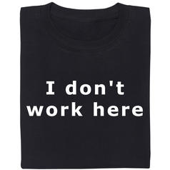 I don't work here T-Shirt
